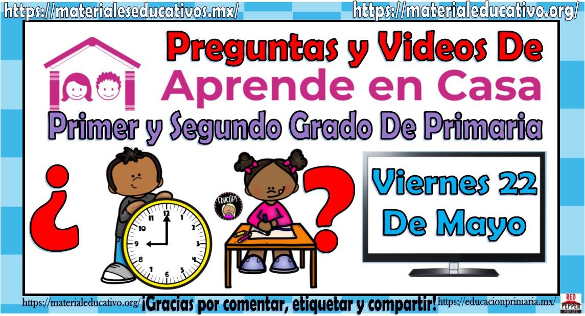 Videos Y Preguntas Para Primer Y Segundo Grado De Primaria Del Programa Aprende En Casa Por Tv Del Viernes 22 Mayo Material Educativo Y Planeaciones
